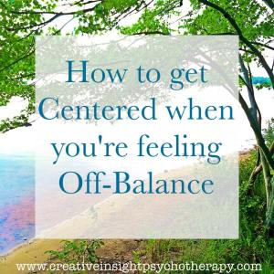 How to Get Centered When You're Feeling Off Balance Michelle A  Coomes MA, LMFT Davidson, NC